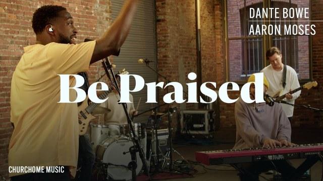 Dante Bowe & Aaron Moses - Be Praised