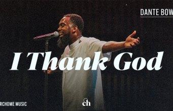 Dante Bowe - I Thank God