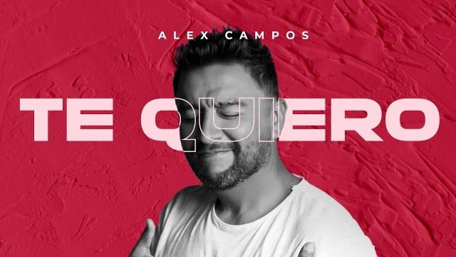 Alex Campos - Te Quiero