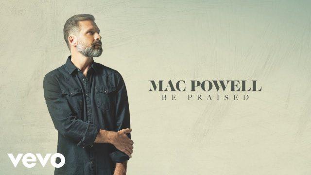 Mac Powell - Be Praised