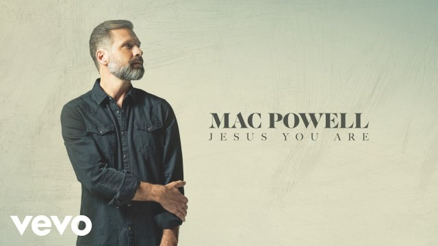 Mac Powell - Jesus You Are