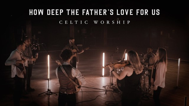 Celtic Worship - How Deep The Father's Love