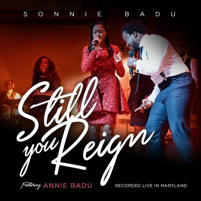 Sonnie Badu – Still You Reign (ft. Annie Badu)