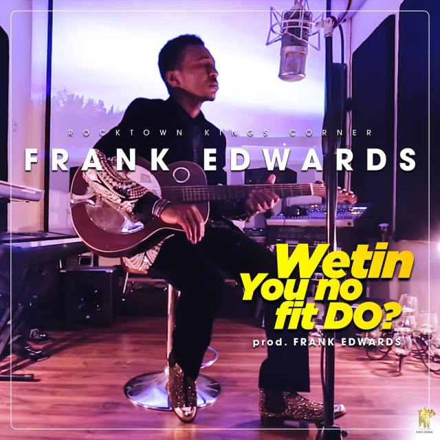 Frank Edwards – Wetin You No Fit Do