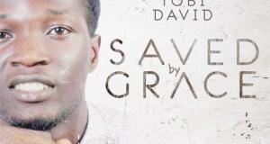 Tobi David - Saved By Grace