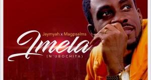 Jaymyah - Imela (N'ubochita) Ft Magpsalms