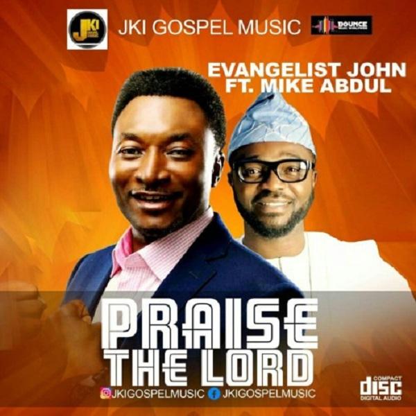 Praise The Lord - Evangelist John Ft. Mike Abdul