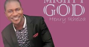 Henry Ikheola - Mighty God