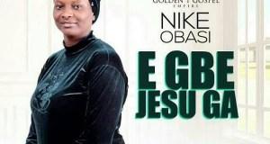 Nike Obasi - E gbe Jesu ga