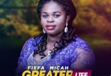 Fiefa Micah - Greater Life