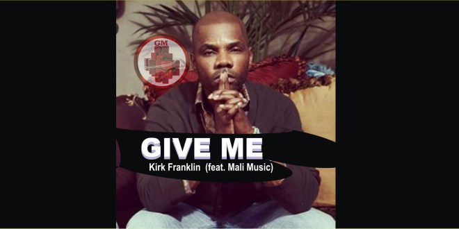 Kirk Franklin - GIVE ME (feat. Mali Music)