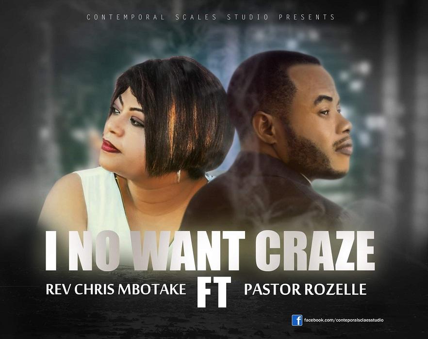 Chris MBOTAKE I No Want Craze Pastor Rozelle