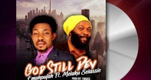 Emahpujah - God Still Dey Remix ft Melaku Selassie