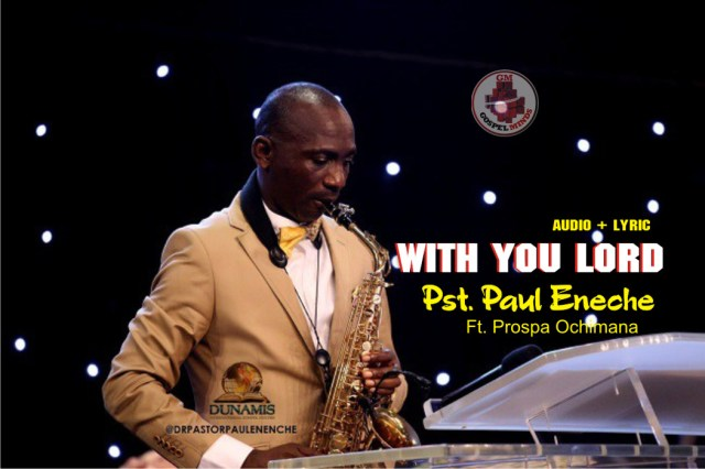 With You Lord - Pastor Paul Eneche Ft. Prospa Ochimana