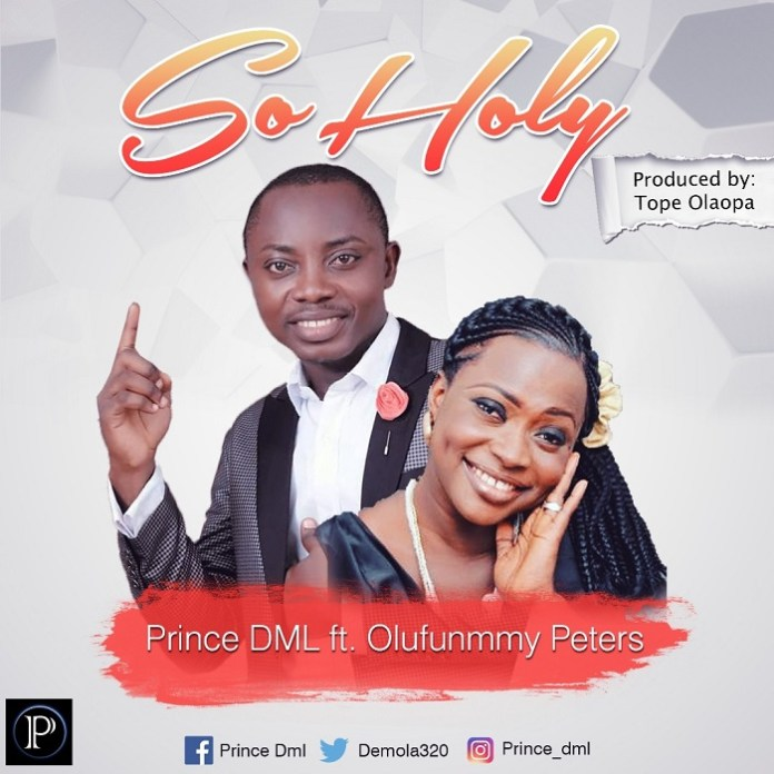 So Holy - Prince DML ft. Olufunmmy Peters