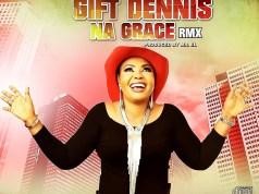 Download Gift Dennis Na Grace Remix
