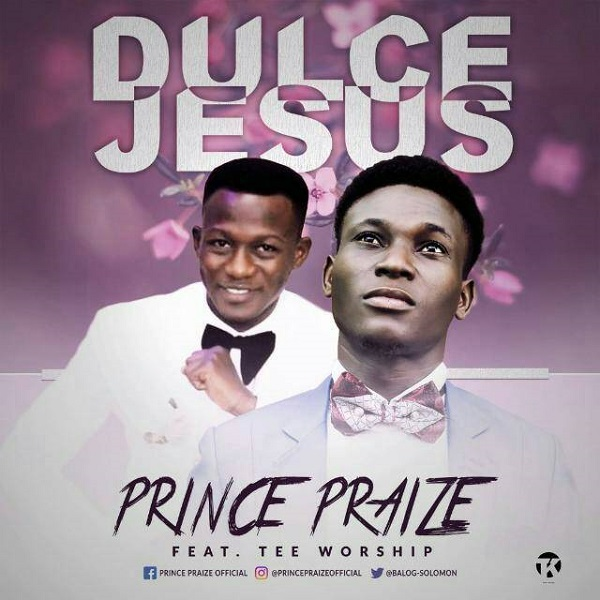 Dulce Jesus Prince Praize Ft Teeworship