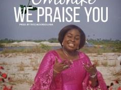 Omonike - We Praise You