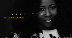 Ellavibes I Need You ft Dinachi