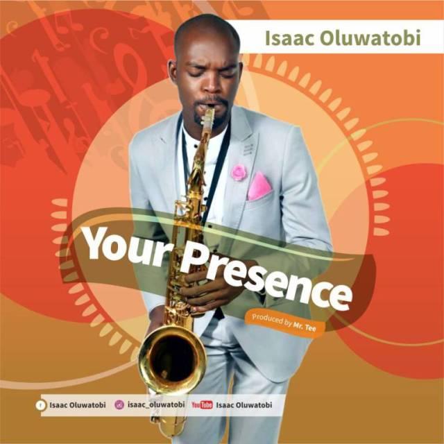 Isaac Oluwatobi Your Presence