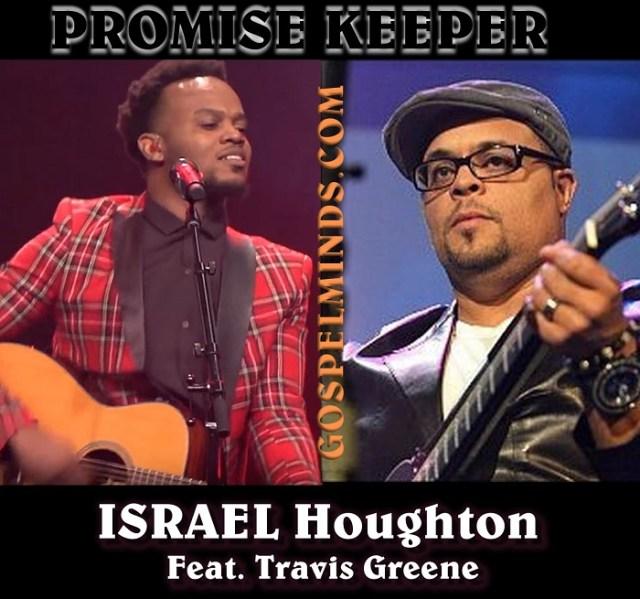 Israel Houghton Ft. Travis Greene Lyrics Promise Keeper