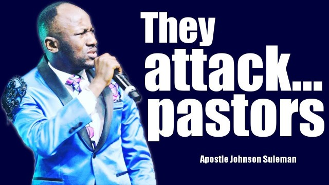 3 Kind of People That attack Pastors - Apostle Johnson Suleman