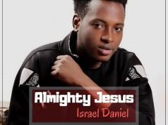 Israel Daniel - Almighty Jesus