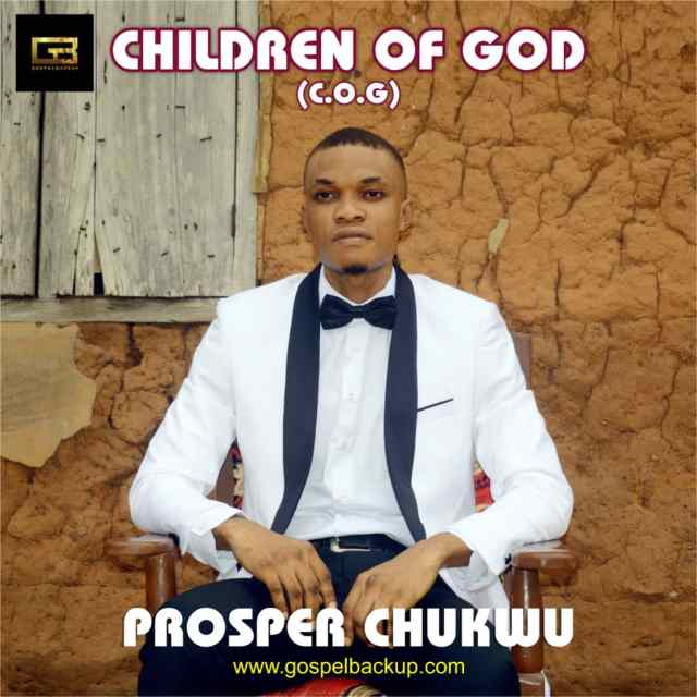 Prosper Chukwu Children of God Album