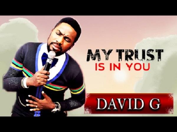 David G - My Trust Is In You (Lyrics + Mp3 Download)