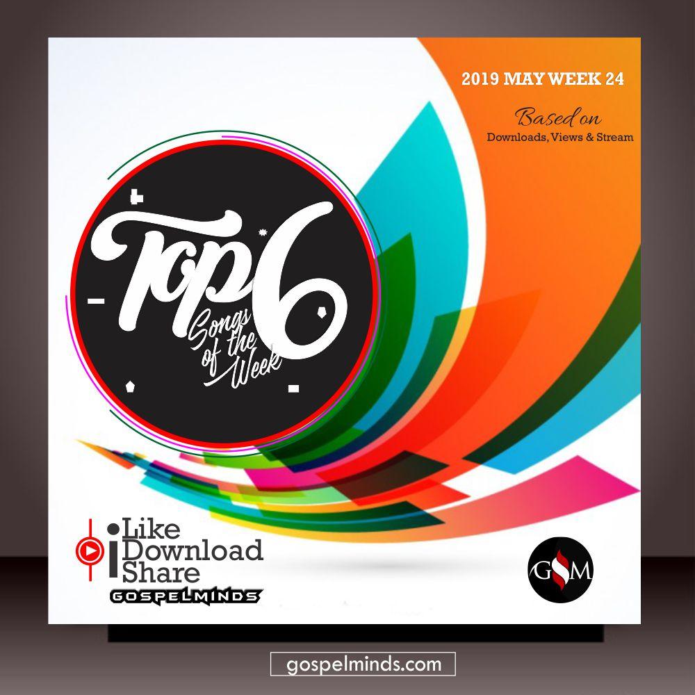 Top 6 Latest Gospel Songs of The Week - Free Download 2019 WK-24