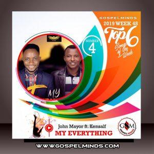 Top 6 Gospel Music of The Week Wk-48 (John Mayor – My Everything Ft. Kensalf)