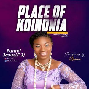 Funmi Jesus - Place Of Koinonia