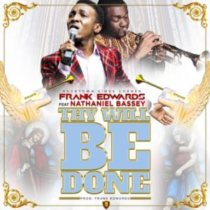 FRANK EDWARDS FT. NATHANIEL BASSEY - THY WILL BE DONE