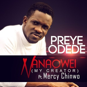 Preye-Odede-Ft-Mercy-Chinwo-Nanaowei MP3