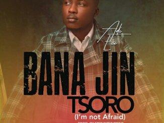Adi Eze – Bana Jin Tsoro (I'm Not Afraid)