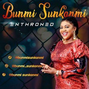 BUNMI SUNKANMI – ENTHRONED mp3