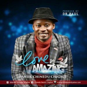 Daniel C. Chigbue – Love So Amazing