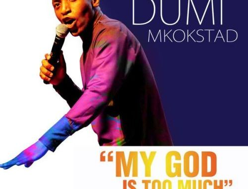 Dumi Mkokstad – My God Is Too Much Mp3 Download