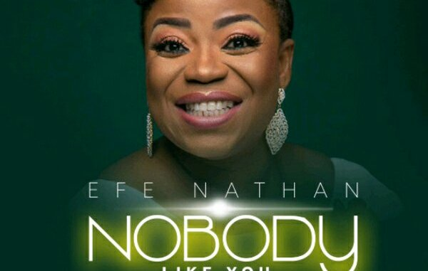 Efe Nathan – Nobody Like You mp3 download