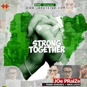 Joe Praize – Strong Together ft. Nikki Laoye, Frank Edwards mp3 download