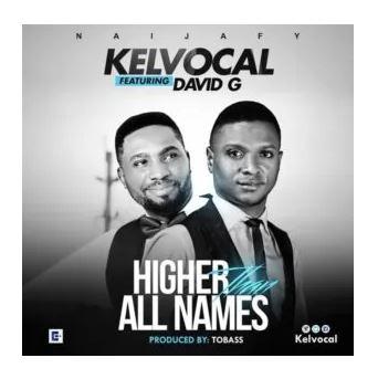 Kelvocal - Higher Than All Names Ft. David G