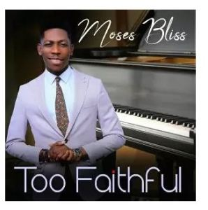 Video: Moses Bliss – Too Faithful