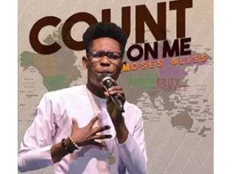 Video: Moses Bliss - Count On Me