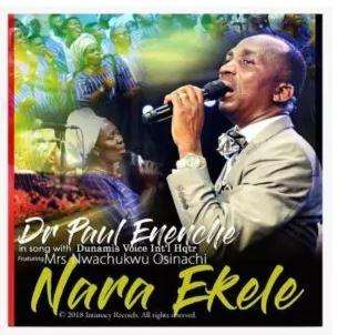 DOWNLOAD PASTOR PAUL ENENCHE FT. DUNAMIS VOICES INT'L & OSINACHI NWACHUKWU - NARA EKELE MP3