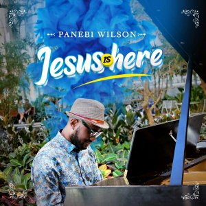 PANEBI WILSON – JESUS IS HERE