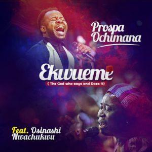 DOWNLOAD PROSPA OCHIMANA FT. OSINACHI NWACHUKWU - EKWUEME