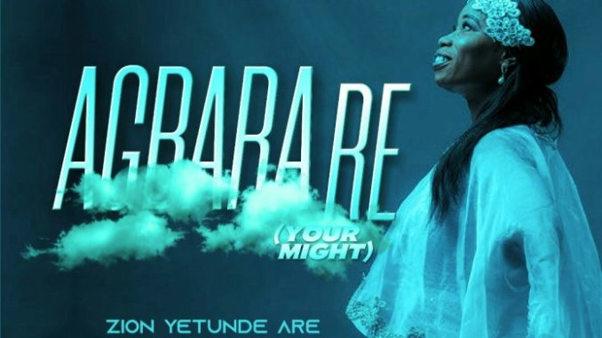 Zion Yetunde Are – Agbara Re Mp3 Download