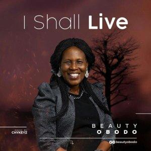 Beauty Obodo – I Shall Live