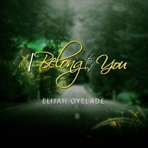Elijah Oyelade – I Belong To You