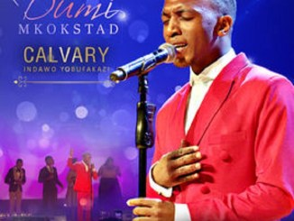 ALBUM: Dumi Mkokstad – Calvary (Indawo Yobufakazi) [Live]